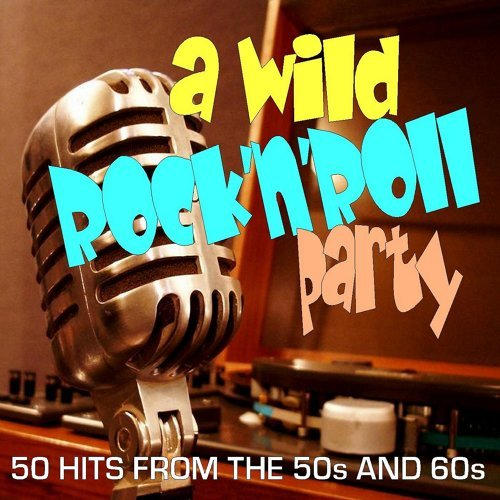 Various Artists - A Wild Rock 'n' Roll Party: 50 Hits from