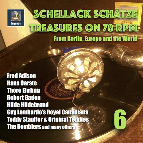 Schellack Schätze: Treasures on 78 RPM from Berlin, Europe, and the World, Vol. 6 (Remastered 2018)