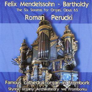 Mendelssohn-Bartholdy: The Six Sonatas for Organ, Op. 65