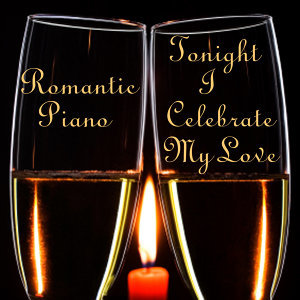 Romantic Piano Songs: Tonight I Celebrate My Love