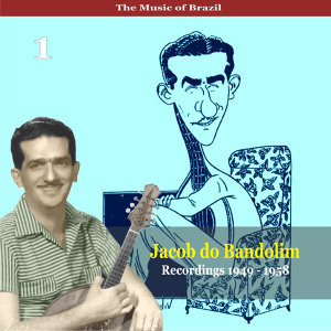 The Music of Brazil / Jacob do Bandolim, Vol. 1 / Recordings 1949 - 1958