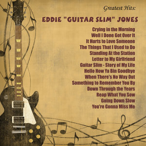 "Greatest Hits: Eddie ""Guitar Slim"" Jones"