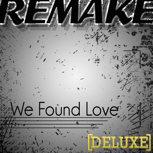 We Found Love (Remake) - Deluxe Single