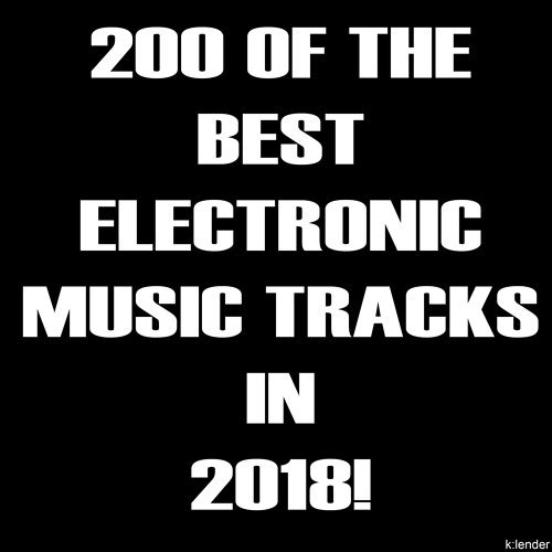 Various Artists - 200 of the Best Electronic Music Tracks in 2018