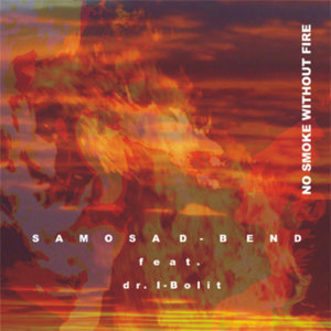 "Samosad Bend &  Dr. I-boleet  ""No smoke without fire"""
