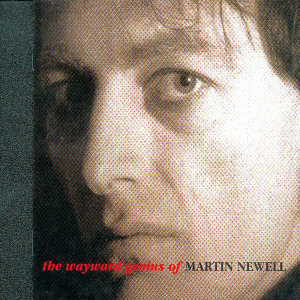 The Wayward Genius Of Martin Newell