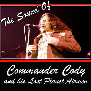 The Sound Of Commander Cody And His Lost Planet Airmen