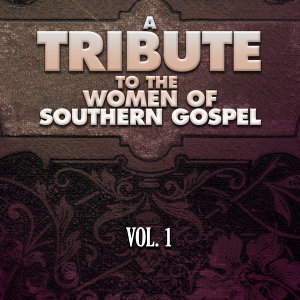 A Tribute to the Women of Southern Gospel, Vol. 1