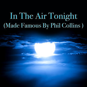 In The Air Tonight (Made Famous by Phil Collins)