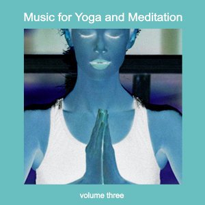 Music for Yoga and Meditation Vol. 3