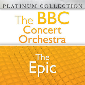 The BBC Concert Orchestra: The Epic