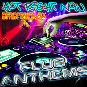 Hot Right Now - Club Anthems