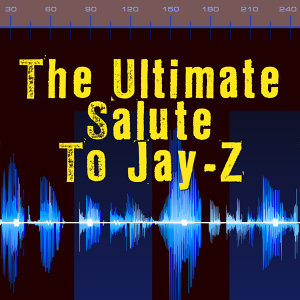 The Ultimate Salute To Jay-Z