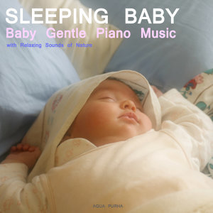 Sleep Baby Sleep. Baby Gentle Piano Music with Relaxing Sounds of Nature.Help your baby sleep