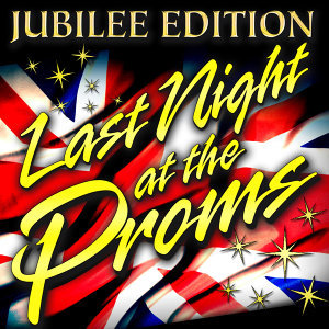 Last Night At the Proms - Jubilee Edition