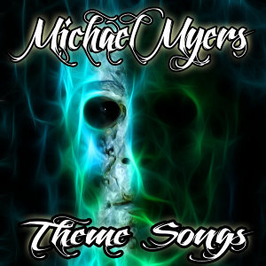 Michael Myers Theme Songs (Tributes)