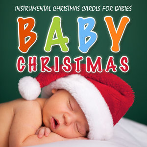 Baby Christmas (Instrumental Christmas Carols For Babies)