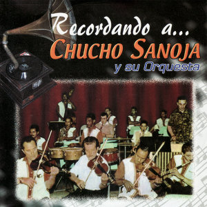 Recordando a... Chucho Sanoja y su Orquesta