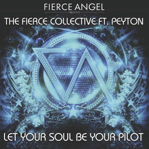 Fierce Angel Presents the Fierce Collective (feat. Peyton) Let Your Soul Be Your Pilot