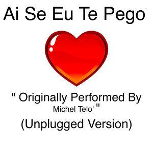 "Ai Se Eu Te Pego ""Originally Performed By Michel Telo' "" (Unplugged Version) - Single"