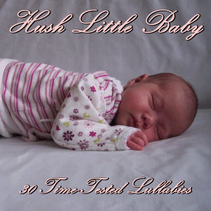 Hush Little Baby: 30 Time-Tested Lullabies