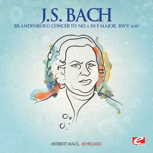 J.S. Bach: Brandenburg Concerto No. 2 in F Major, BWV 1047 (Digitally Remastered)