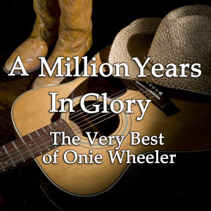 A Million Years in Glory: The Very Best on Onie Wheeler