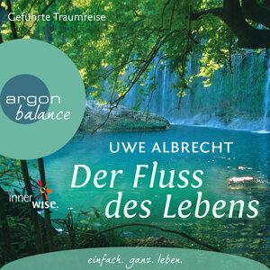 Der Fluss des Lebens - Eine meditative Traumreise - Gekürzte Fassung