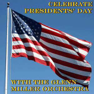Celebrate Presidents' Day With the Glenn Miller Orchestra
