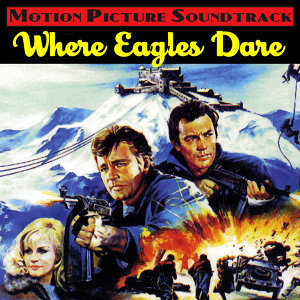 Where Eagles Dare (Music From The Original 1968 Motion Picture Soundtrack)