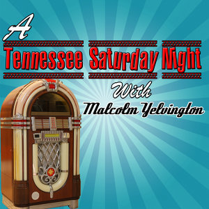 A Tennessee Saturday Night With Malcolm Yelvington