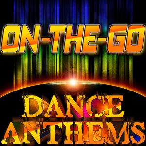 On-The-Go Dance Anthems - The Best Dance Music