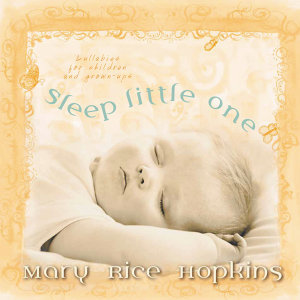 Sleep Little One - Lullabies For Children and Grown-Ups