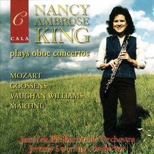 Nancy Ambrose King Plays Oboe Concertos by Mozart, Goossens, Vaughan Williams and Martinů