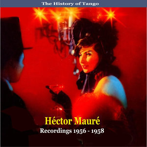 The History of Tango / Héctor Mauré / Recordings 1956-1958