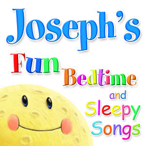 Fun Bedtime and Sleepy Songs For Joseph