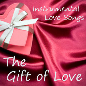 Instrumental Love Songs - The Gift of Love - Love Songs