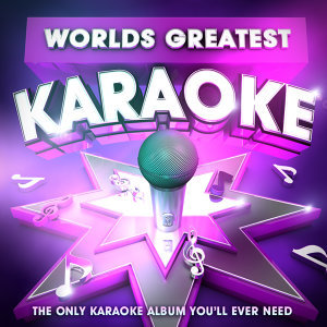Worlds Greatest Karaoke - The only Karaoke album you'll ever need