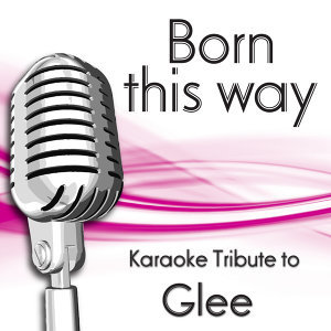 Born This Way (Karaoke Tribute to Glee)