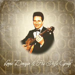Anthology: Lonnie Donegan & His Skiffle Group