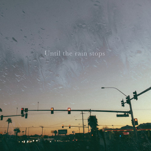 Until the rain stops