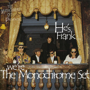 He's Frank... We're The Monochrome Set