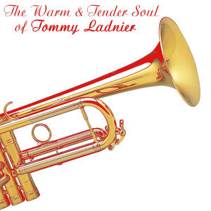 The Warm And Tender Soul Of Tommy Ladnier