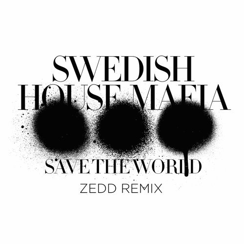Save The World - Zedd Remix