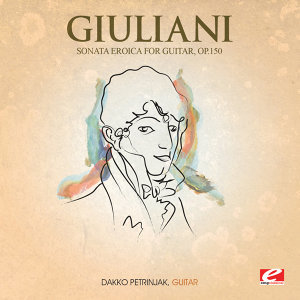 Giuliani: Sonata Eroica for Guitar, Op. 150 (Digitally Remastered)