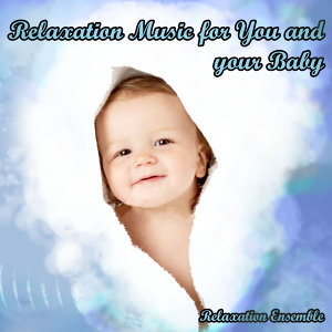 Relaxation Music for You and Your Baby