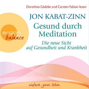 Gesund durch Meditation - Die neue Sicht auf Gesundheit und Krankheit - Gekürzte Fassung