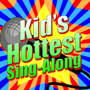 Kid's Hottest Sing-Along (Karaoke Versions)