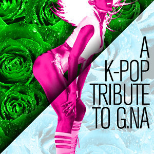 A K-Pop Tribute to G.na