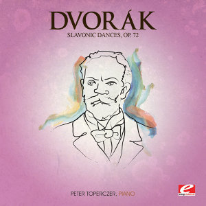 Dvorák: Slavonic Dances, Op. 72 (Digitally Remastered)